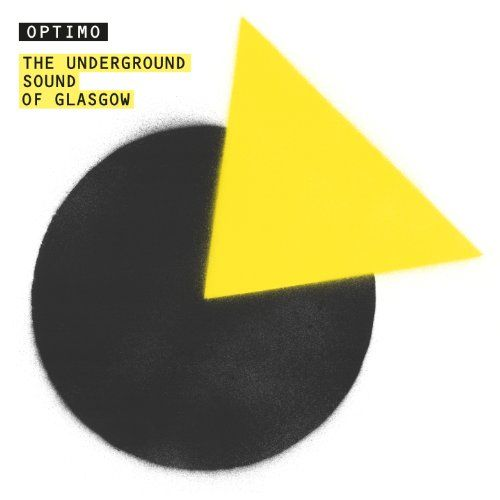 Optimo - The Underground Sound of Glasgow (Mixed by JD Twitch)