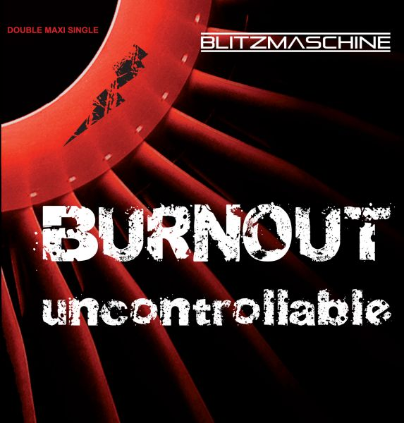 Blitzmaschine - Uncontrollable/Burnout