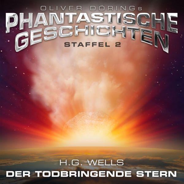 Oliver Dörings Phantastische Geschichten - Staffel 2 - Der todbringende Stern (H.G. Wells)
