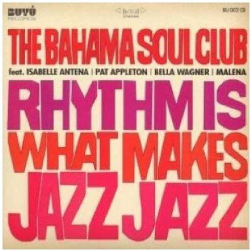 Bahama Soul Club, The - Rhythm Is What Makes Jazz Jazz