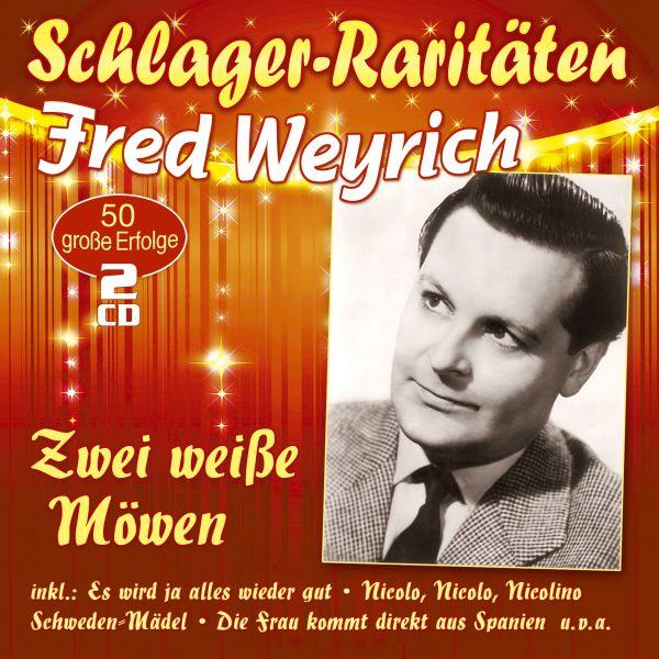 Weyrich, Fred - Zwei weiße Möwen - 50 große Erfolge (Schlager-Raritäten)