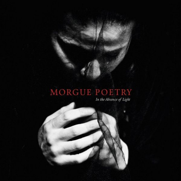 Morgue Poetry - In The Absence of Light