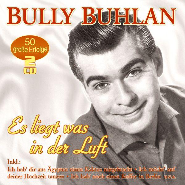 Buhlan, Bully - Es liegt was in der Luft - 50 große Erfolge