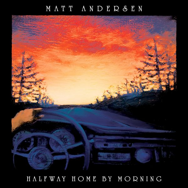 Andersen, Matt - Halfway Home By Morning (2LP)
