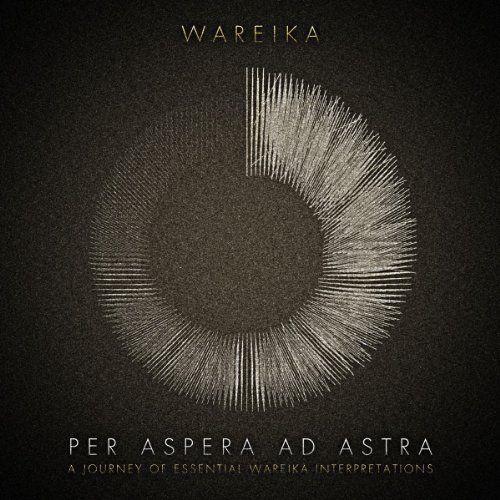 Wareika - Per Aspera Ad Astra - A Journey Of Essential Wareika Interpretations