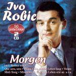 Robic, Ivo - Morgen - 50 große Erfolge