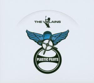 Villains, The - Plastic pilot