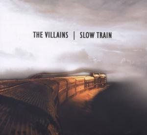 Villains, The - Slow train