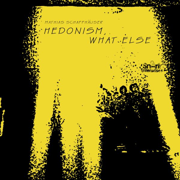 Schaffhäuser, Mathias - Hedonism, What Else (EP)