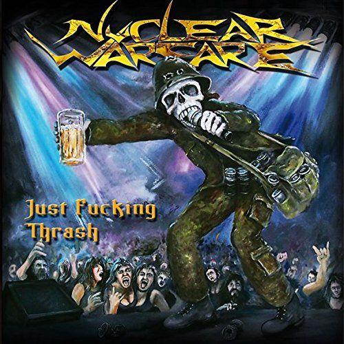 Nuclear Warfare - Just Fucking Thrash