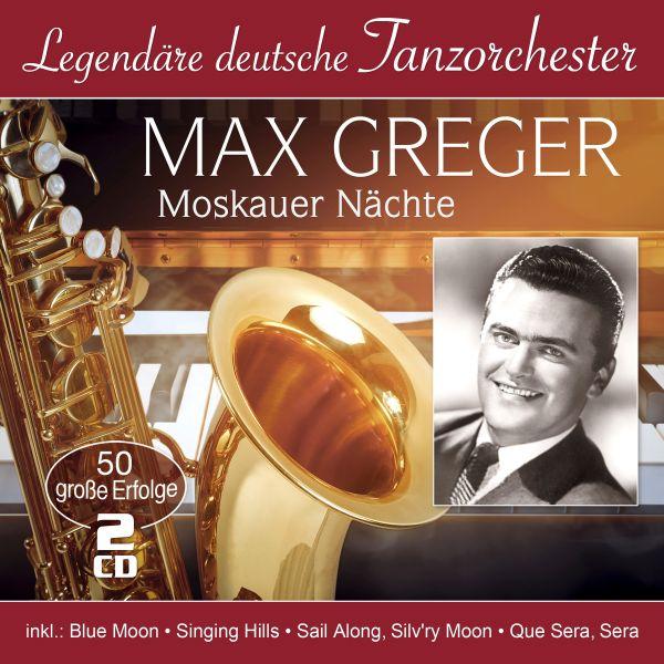 Greger, Max - Moskauer Nächte - 50 große Erfolge (Legendäre deutsche Tanzorchester)