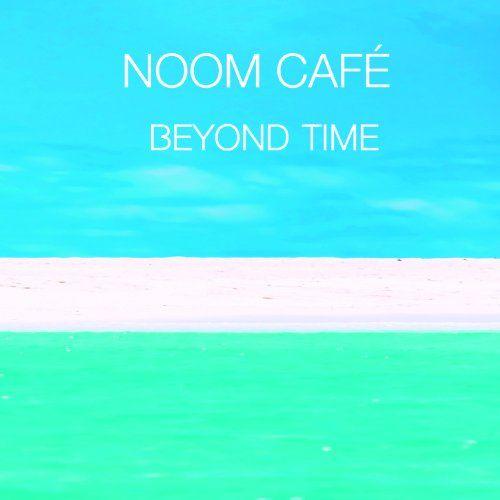 Noom Cafe - Beyond Time