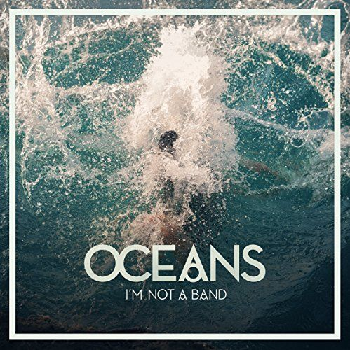 I'm Not A Band - Oceans