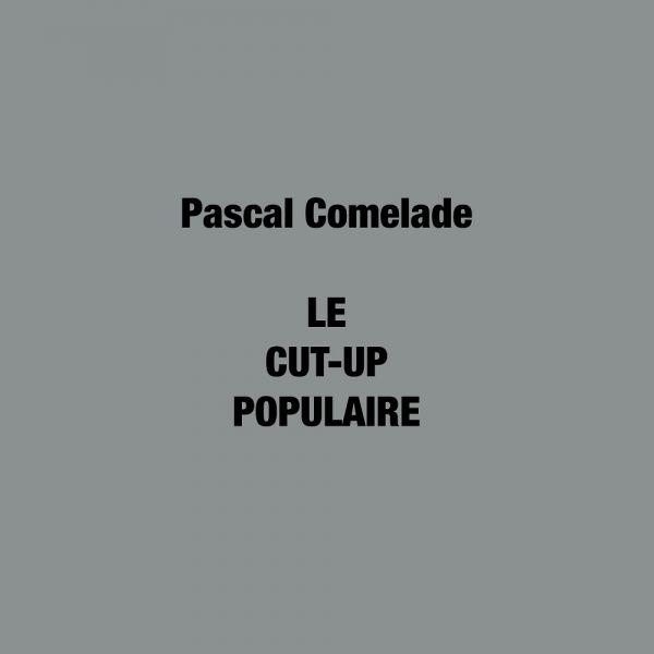 Comelade, Pascal - Le Cut-Up Populaire (LTD 2xLP+CD)