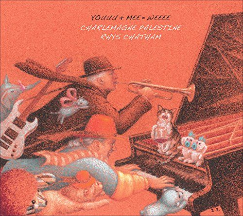 Charlemagne Palestine / Rhys Chatham - Youuu + Mee = Weee (3CD)