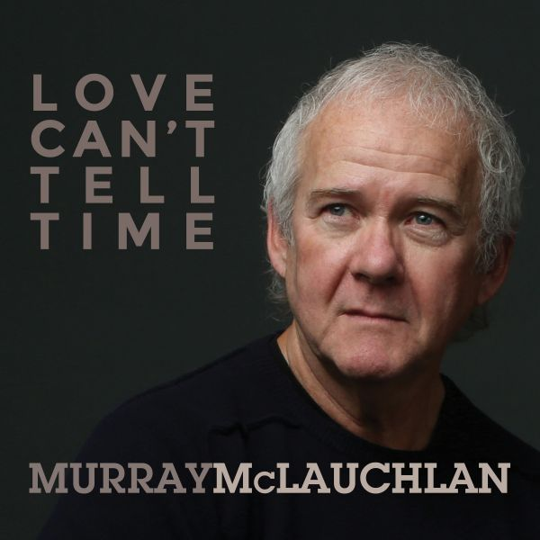 McLauchlan, Murray - Love Can't Tell Time