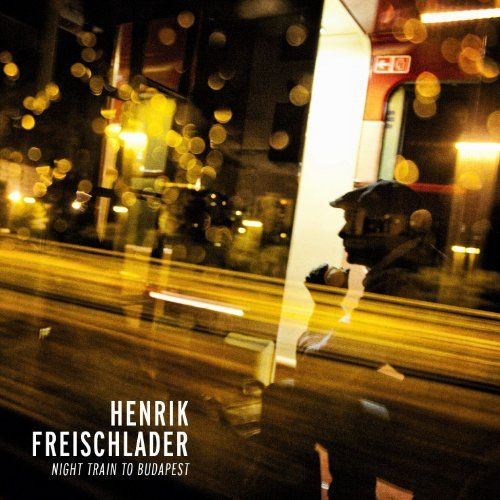 Freischlader, Henrik - Night train to Budapest