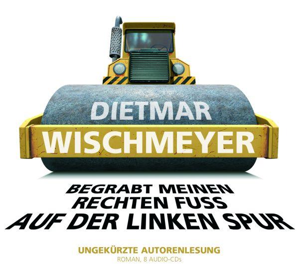 Wischmeyer, Dietmar - Begrabt meinen rechten Fuß auf der linken Spur (8 CD-Box)