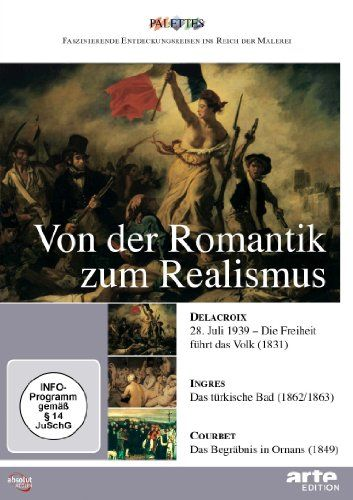 Von der Romantik zum Realismus: Delacroix - Ingres - Courbet