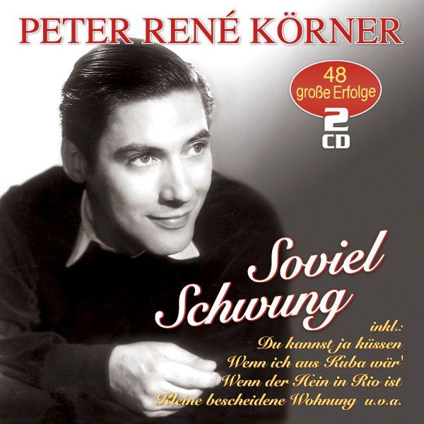 Körner, Peter René - Soviel Schwung - 48 große Erfolge