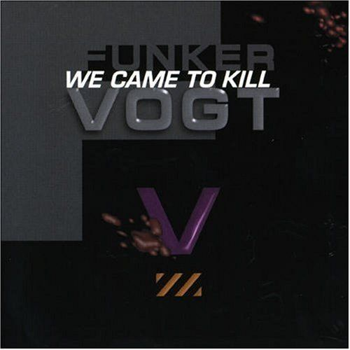 Funker Vogt - We came to kill