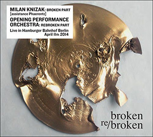 Knizak, Milan / Opening Performance Orchestra - Broken Re/Broken
