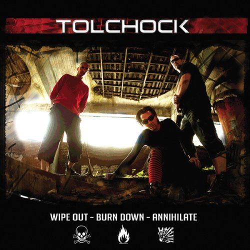 Tolchock - Wipe Out - Burn Down - Annihilate