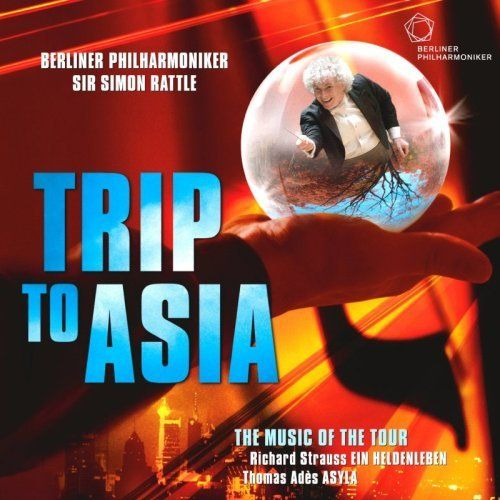 Rattle, Simon / Berliner Philharmoniker - Trip To Asia - The Music Of The Tour