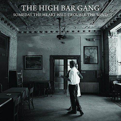 High Bar Gang, The - Someday The Heart Will Trouble The Mind