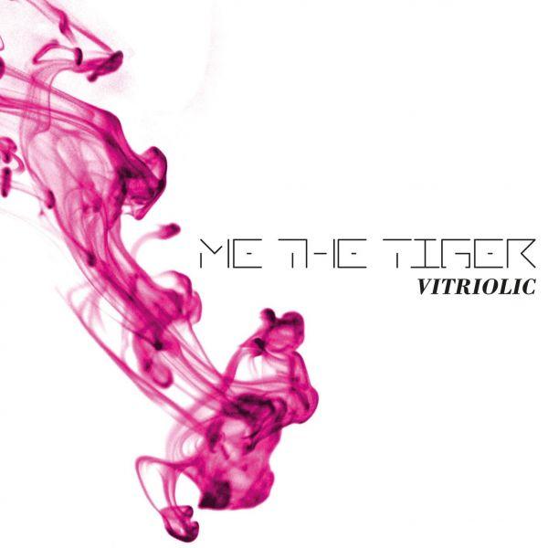 Me The Tiger - Vitriolic