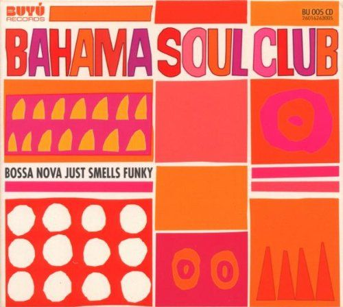 Bahama Soul Club, The - Bossa Nova Just Smells Funky