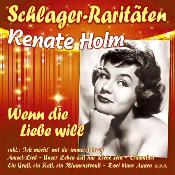 Holm, Renate - Wenn die Liebe will (Schlager-Raritäten)