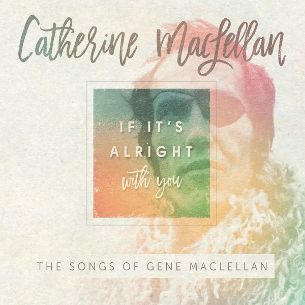 MacLellan, Catherine - If It's Alright With You - The Songs of Gene MacLellan