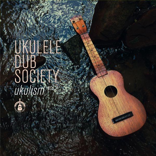 Ukulele Dub Society - Ukulism Vol. 2
