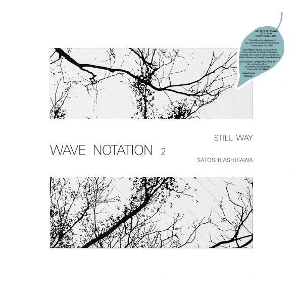 Ashikawa, Satoshi - Still Way (Wave Notation 2) (LP)