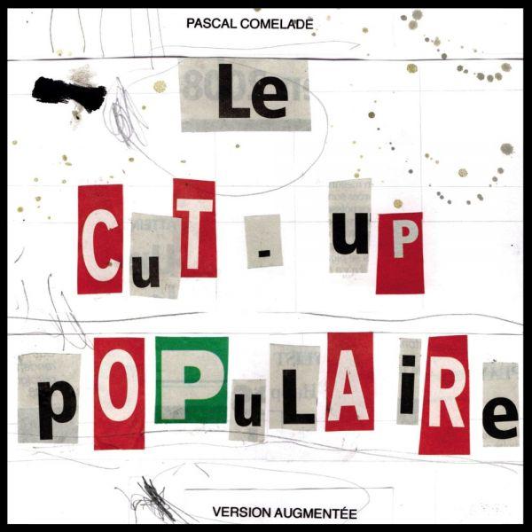 Comelade, Pascal - Le Cut-Up Populaire
