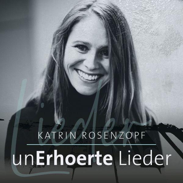 Rosenzopf, Katrin - unErhörte Lieder