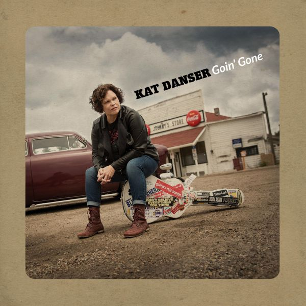Danser, Kat - Goin' Gone