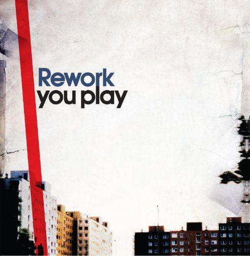 Rework - You Play