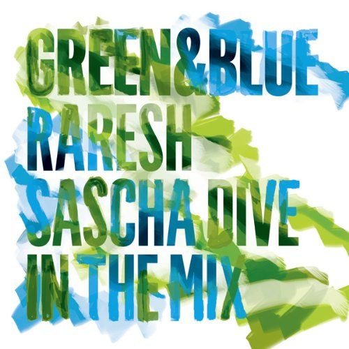 Dive, Sascha / Raresh - Green & Blue 2011 - Raresh & Sascha Dive in the Mix