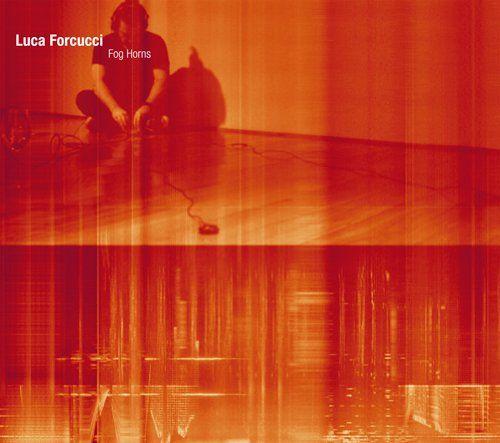 Luca Forcucci - Fog Horns