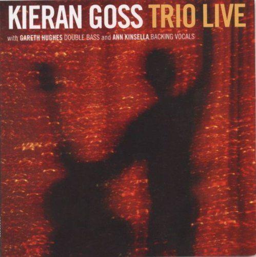Goss, Kieran - Trio live