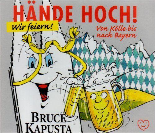 Kapusta, Bruce - Hände Hoch! Wir feiern! Von Kölle bis nach Bayern