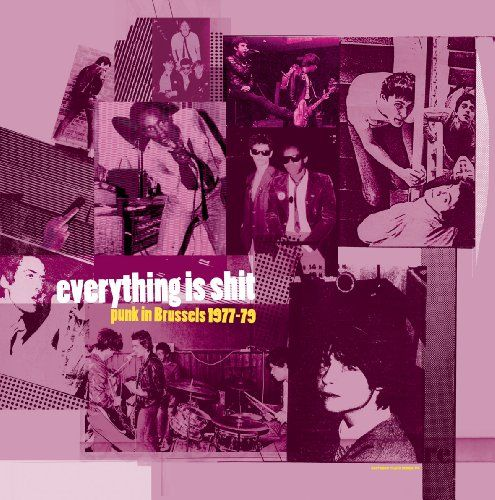 Various - Everything Is Shit: Punk In Brussels 1977-79