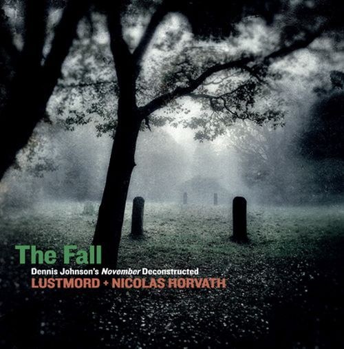 Lustmord + Nicolas Horvath - The Fall - Dennis Johnsons November Deconstructed