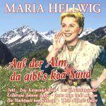 Hellwig, Maria - Auf der Alm, da gibt's koa Sünd - 27 große Erfolge