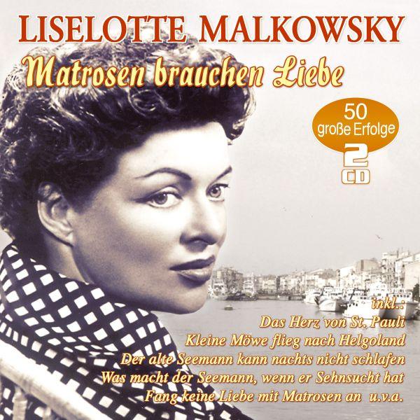 Malkowsky, Liselotte - Matrosen brauchen Liebe - 50 große Erfolge