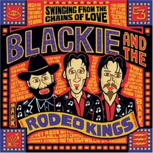 Blackie And The Rodeo Kings - Swinging from the chains of love
