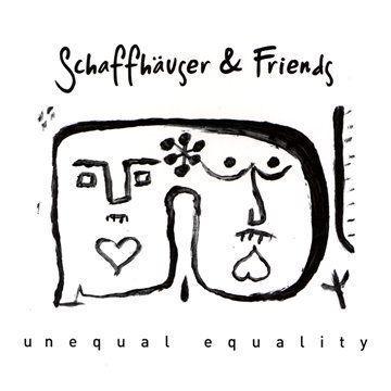 Schaffhäuser & Friends - Unequal Equality