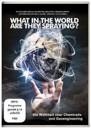 What in the World Are They Spraying - Die Wahrheit über Chemtrails und Geo-Engineering